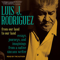 From Our Land to Our Land: Essays, Journeys, and Imaginings from a Native Xicanx Writer - Luis J. Rodriguez