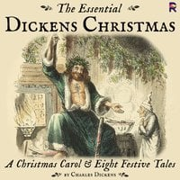 The Essential Dickens Christmas: A Christmas Carol and Eight Festive Tales - Charles Dickens