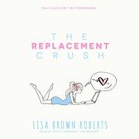 The Replacement Crush - Lisa Brown Roberts
