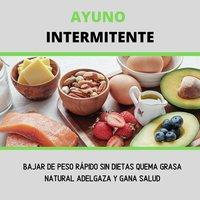 Ayuno Intermitente, Bajar De Peso Rapido Sin Dietas, Quema Grasa ... - Andrey Reyes