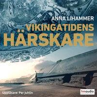 Vikingatidens härskare - Anna Lihammer