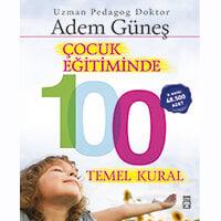 0-6 Yaş Dönemi Çocuk Eğitiminde 100 Temel Kural - Adem Güneş