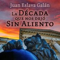 La década que nos dejó sin aliento - Juan Eslava Galán