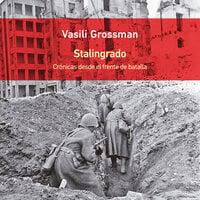 Stalingrado. Crónicas desde el frente de batalla - Vasili Grossman