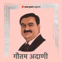 Gautam Adani - Harshit Gupta, Ankit Khandelwal