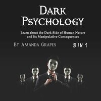 Dark Psychology: Learn about the Dark Side of Human Nature and Its Manipulative Consequences - Amanda Grapes