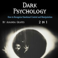 Dark Psychology: How to Recognize Emotional Control and Manipulation - Amanda Grapes