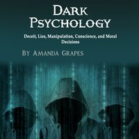 Dark Psychology: Deceit, Lies, Manipulation, Conscience, and Moral Decisions - Amanda Grapes