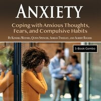 Anxiety: Coping with Anxious Thoughts, Fears, and Compulsive Habits - Adrian Tweeley, Quinn Spencer, Albert Rogers, Kendra Motors