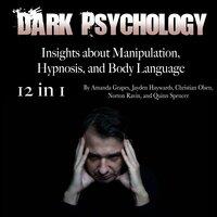 Dark Psychology: Insights about Manipulation, Hypnosis, and Body Language - Norton Ravin, Quinn Spencer, Christian Olsen, Jayden Haywards, Amanda Grapes