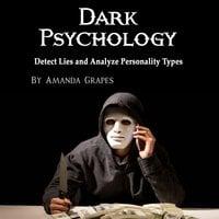 Dark Psychology: Detect Lies and Analyze Personality Types - Amanda Grapes