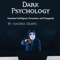 Dark Psychology: Emotional Intelligence, Persuasion, and Propaganda