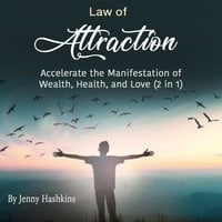 Law of Attraction: Accelerate the Manifestation of Wealth, Health, and Love (2 in 1) - Jenny Hashkins