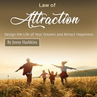 Law of Attraction: Design the Life of Your Dreams and Attract Happiness - Jenny Hashkins