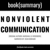 Nonviolent Communication by Marshall B. Rosenberg - Book Summary - Dean Bokhari, Flashbooks