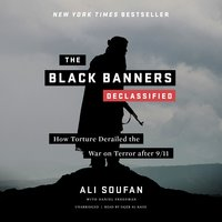 The Black Banners (Declassified): How Torture Derailed the War on Terror after 9/11 - Ali H. Soufan