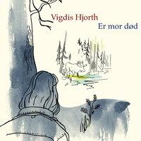 Er mor død - Vigdis Hjorth