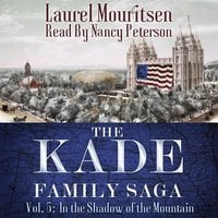 The Kade Family Saga, Vol. 5: In the Shadow of the Mountain - Laurel Mouritsen