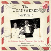 The Unanswered Letter: One Holocaust Family's Desperate Plea for Help - Faris Cassell