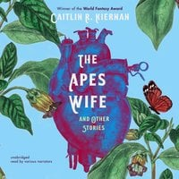 The Ape's Wife, and Other Stories - Caitlin R. Kiernan
