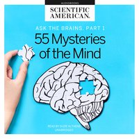 Ask the Brains, Part 1: Experts Reveal 55 Mysteries of the Mind - Scientific American