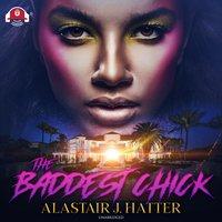 The Baddest Chick - Alastair J. Hatter