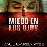 Miedo en los ojos: Una novela policíaca de misterio, asesinos en serie y crímenes - Raúl Garbantes