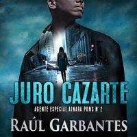 Juro cazarte: Un thriller policíaco - Raúl Garbantes