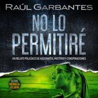 No lo permitiré: Un relato policíaco de asesinatos, misterio y conspiraciones - Raúl Garbantes