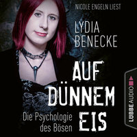 Auf dünnem Eis - Die Psychologie des Bösen - Lydia Benecke