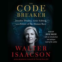 The Code Breaker: Jennifer Doudna, Gene Editing and the Future of the Human Race - Walter Isaacson