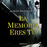La memoria eres tú - Albert Bertran Bas