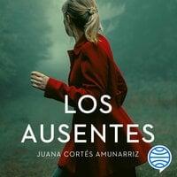 Los ausentes - Juana Cortés Amunarriz
