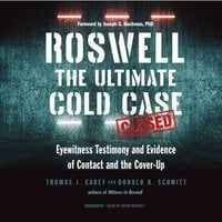 Roswell: The Ultimate Cold Case; Eyewitness Testimony and Evidence of Contact and the Cover-Up - Donald R. Schmitt, Thomas J. Carey