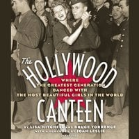 The Hollywood Canteen: Where the Greatest Generation Danced with the Most Beautiful Girls in the World - Lisa Mitchell, Bruce Torrence