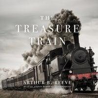 The Treasure Train - Arthur B. Reeve