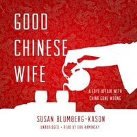 Good Chinese Wife: A Love Affair with China Gone Wrong - Susan Blumberg-Kason