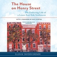 The House on Henry Street: The Enduring Life of a Lower East Side Settlement - Ellen M. Snyder-Grenier