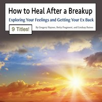 How to Heal After a Breakup - Betty Fragment, Lindsay Baines, Gregory Haynes