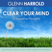 Clear Your Mind Of Negative Thoughts - Glenn Harrold