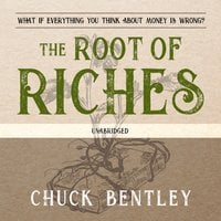 The Root of Riches: What if Everything You Think About Money Is Wrong? - Chuck Bentley