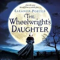 The Wheelwright's Daughter - Eleanor Porter