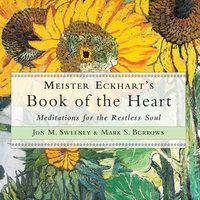 Meister Eckhart's Book of the Heart - Jon M. Sweeney, Mark S. Burrows