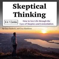 Skeptical Thinking - Gary Dankock, Cruz Matthews