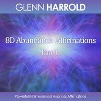8D Abundance Affirmations - Part 1 - Glenn Harrold