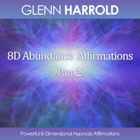 8D Abundance Affirmations - Part 2 - Glenn Harrold