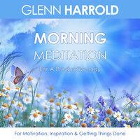 Morning Meditation For A Productive Day - Glenn Harrold
