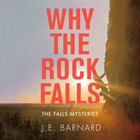 Why the Rock Falls - J. E. Barnard