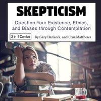 Skepticism - Gary Dankock, Cruz Matthews