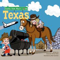 Guess How Much I Love Texas - Johannah Gilman Paiva